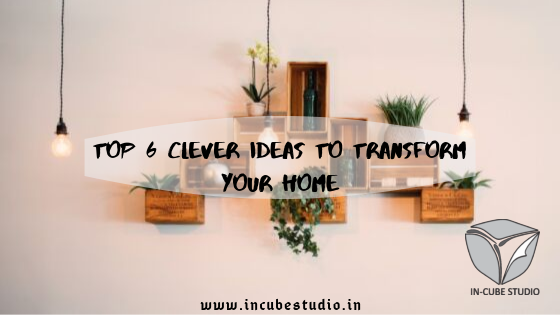 Clever Ideas to Transform your Home
