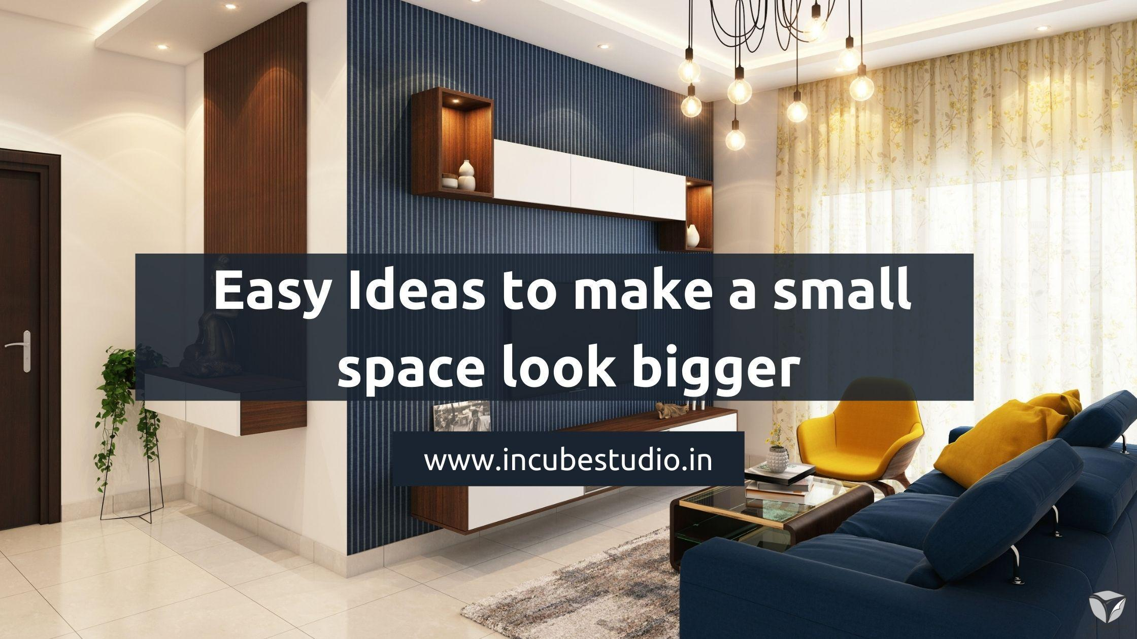 Easy ideas to make a small space look Bigger